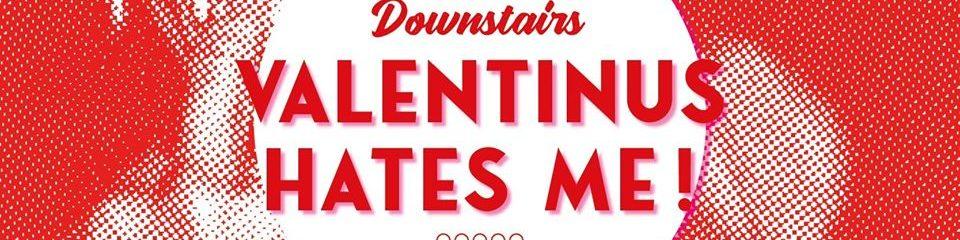 valentinus hates me